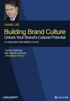 Building Brand Culture : Unlock Your Brand's Cultural Potential by Daniel Bo