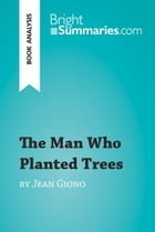 The Man Who Planted Trees by Jean Giono (Book Analysis): Detailed Summary, Analysis and Reading Guide by Bright Summaries