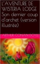 L'AVENTURE DE WISTERIA LODGE Son dernier coup d'archet (version illustrée) by Arthur Conan Doyle