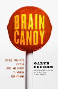 Brain Candy: Science, Paradoxes, Puzzles, Logic, and Illogic to Nourish Your Neurons