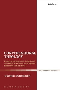 Conversational Theology: Essays on Ecumenical, Postliberal, and Political Themes, with Special…