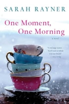 One Moment, One Morning: A Novel by Sarah Rayner