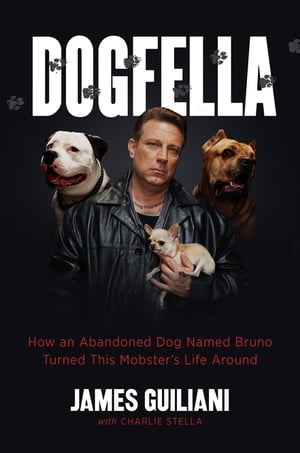 Dogfella How an Abandoned Dog Named Bruno Turned This Mobster's Life Around--A Memoir