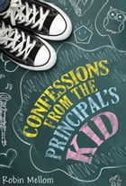 Confessions from the Principal's Kid by Robin Mellom