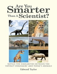 Are You Smarter Than a Scientist?: Notice the Similarities Between the 'Extinct Dinosaurs' and…
