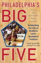 Philadelphia's Big Five: Celebrating the City of Brotherly Love's Basketball Tradition