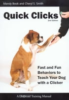 QUICK CLICKS: FAST AND FUN BEHAVIORS TO TEACH YOUR DOG WITH A CLICKER 2nd Ed.