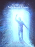 Cancer Kids: God's Special Children! by Brent Atwater