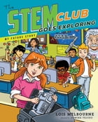 The STEM Club Goes Exploring by Lois Melbourne