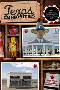 Texas Curiosities: Quirky Characters, Roadside Oddities & Other Offbeat Stuff