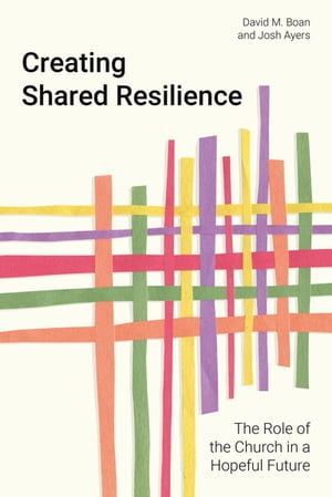 Creating Shared Resilience: The Role of the Church in a Hopeful Future