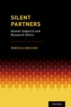 Silent Partners: Human Subjects and Research Ethics by Rebecca Dresser