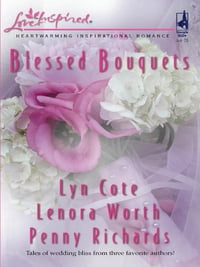 Blessed Bouquets: Wed By A Prayer\The Dream Man\Small-Town Wedding