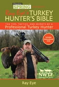 Chasing Spring Presents: Ray Eye's Turkey Hunter's Bible 8fbc45cc-0d41-4204-a283-83d09b1ebf5a