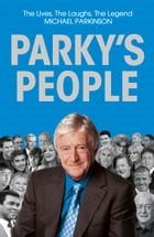 Parky's People: Intimate insights into 100 Legendary Encounters by Michael Parkinson