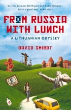 From Russia with Lunch: A Lithuanian Odyssey by David Smiedt