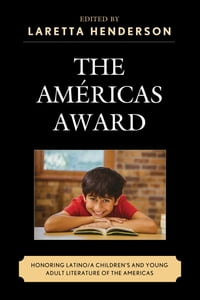 The Américas Award: Honoring Latino/a Children's and Young Adult Literature of the Americas