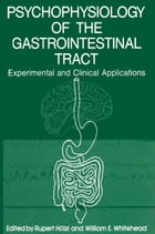 Psychophysiology of the Gastrointestinal Tract: Experimental and Clinical Applications by Rupert Holzl
