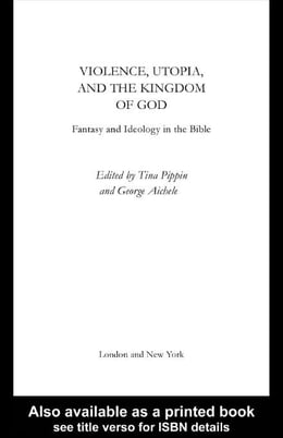 Book Violence, Utopia and the Kingdom of God by Aichele, George