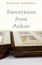 Sweetness from Ashes by Marlyn Horsdal