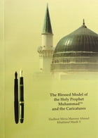 The Blessed Model of the Holy Prophet Muhammad and the Caricatures by Mirza Masroor Ahmad