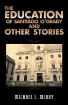 The Education of Santiago O'Grady and Other Stories