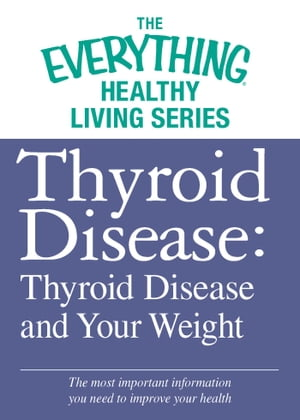 Thyroid Disease: Thyroid Disease and Your Weight The most important information you need to improve your health