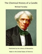 The Chemical History of a Candle by Michael Faraday
