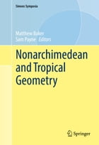 Nonarchimedean and Tropical Geometry by Matthew Baker
