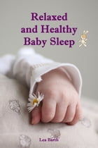 Relaxed and Healthy Baby Sleep: Soft baby sleep is no child's play (Baby sleep guide: Tips for falling asleep and sleeping through i by Lea Barth