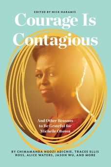 Courage Is Contagious: And Other Reasons to Be Grateful for Michelle Obama