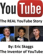 Youtube : The Real You Tube Story by Eric Skaggs