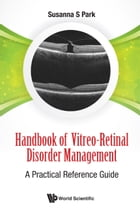 Handbook of Vitreo-Retinal Disorder Management: A Practical Reference Guide by Susanna S Park