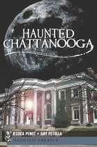 Haunted Chattanooga by Jessica Penot
