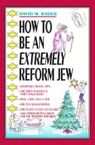 How to Be an Extremely Reform Jew by David M. Bader