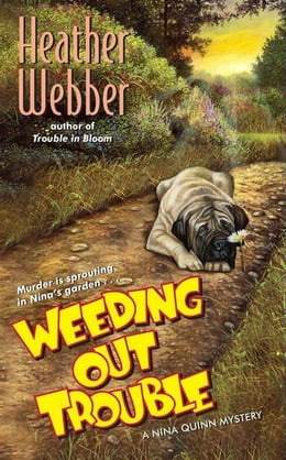 Book Weeding Out Trouble: A Nina Quinn Mystery by Heather Webber