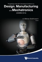 Design, Manufacturing and Mechatronics: Proceedings of the 2015 International Conference on Design, Manufacturing and Mechatronics (ICDMM201 by A Mehran Shahhosseini