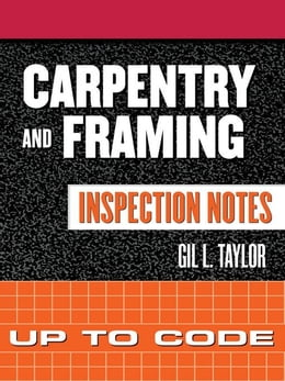 Book Carpentry and Framing Inspection Notes: Up to Code by Taylor, Gil