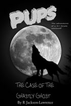 PUPS - The Case Of The Ghastly Ghost by Robert Jackson-Lawrence