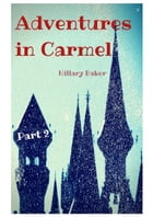 Adventures in Carmel: Part 2 by Hillary Baker