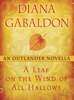 Book A Leaf on the Wind of All Hallows: An Outlander Novella by DIANA GABALDON