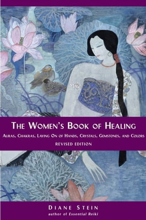 The Women's Book of Healing Auras,  Chakras,  Laying On of Hands,  Crystals,  Gemstones,  and Colors