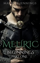 MEURIC: Beginnings: Part One by Maurice Jennings