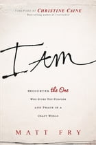 I Am: Encounter the One Who Gives You Purpose and Peace in a Crazy World by Matt Fry