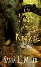 The Heart of the Kingdom by Sasha L. Miller