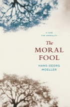 The Moral Fool: A Case for Amorality by Hans-Georg Moeller