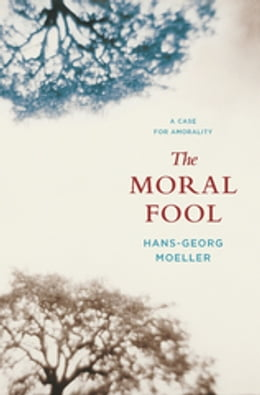 Book The Moral Fool: A Case for Amorality by Hans-Georg Moeller