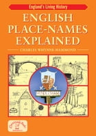 English Place-Names Explained: Their Origins and Meaning by Charles Whynne-Hammond