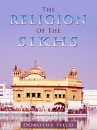 The Religion Of The Sikhs by Dorothy Field