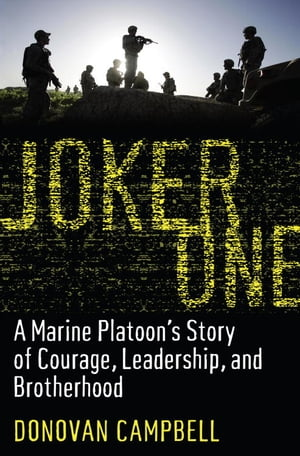 Joker One A Marine Platoon's Story of Courage,  Leadership,  and Brotherhood